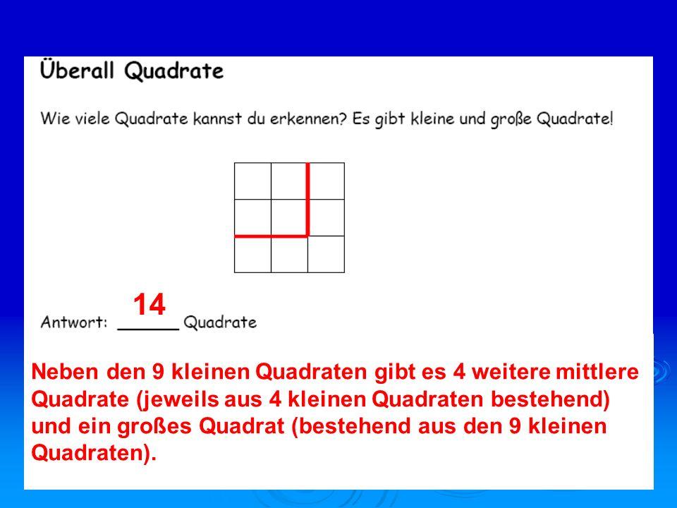 14 Neben den 9 kleinen Quadraten gibt es 4 weitere mittlere Quadrate (jeweils aus 4 kleinen Quadraten bestehend) und ein großes Quadrat (bestehend aus