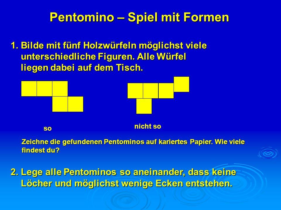 Pentomino – Spiel mit Formen 1. Bilde mit fünf Holzwürfeln möglichst viele unterschiedliche Figuren. Alle Würfel unterschiedliche Figuren. Alle Würfel