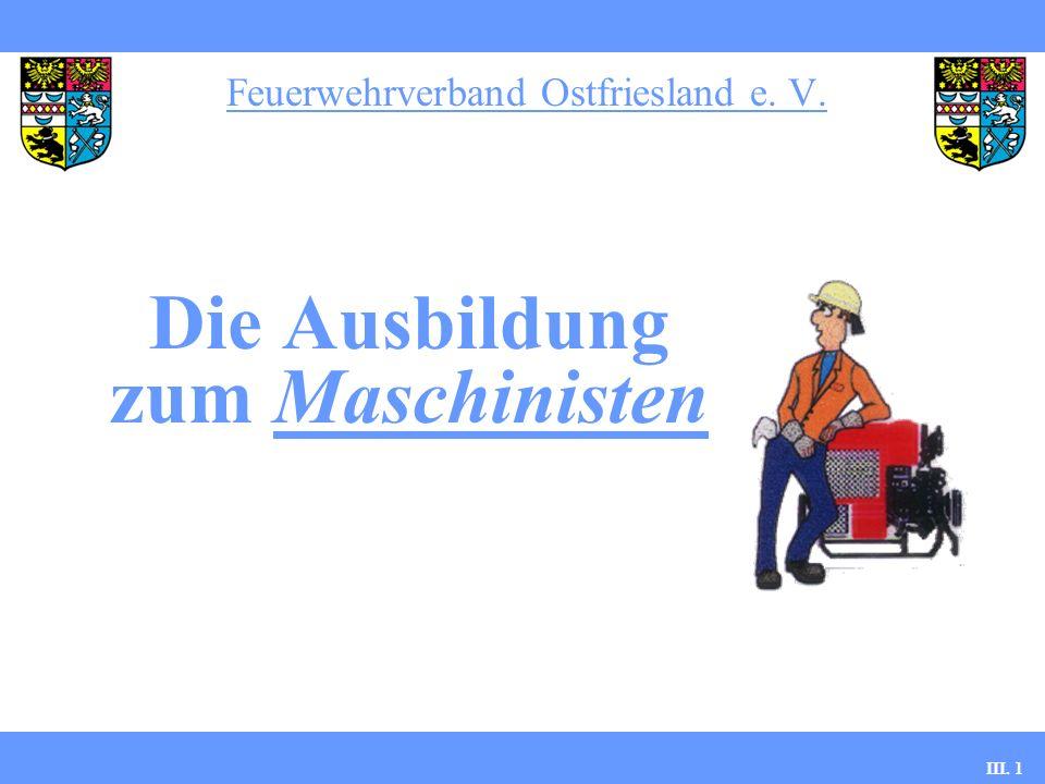 Feuerwehrverband Ostfriesland e. V. Die Ausbildung zum Maschinisten III. 1