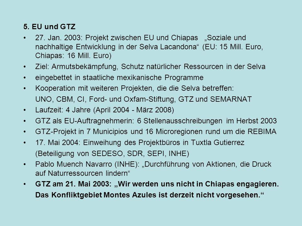 5. EU und GTZ 27. Jan. 2003: Projekt zwischen EU und ChiapasSoziale und nachhaltige Entwicklung in der Selva Lacandona (EU: 15 Mill. Euro, Chiapas: 16