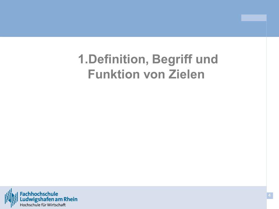 4 1.Definition, Begriff und Funktion von Zielen