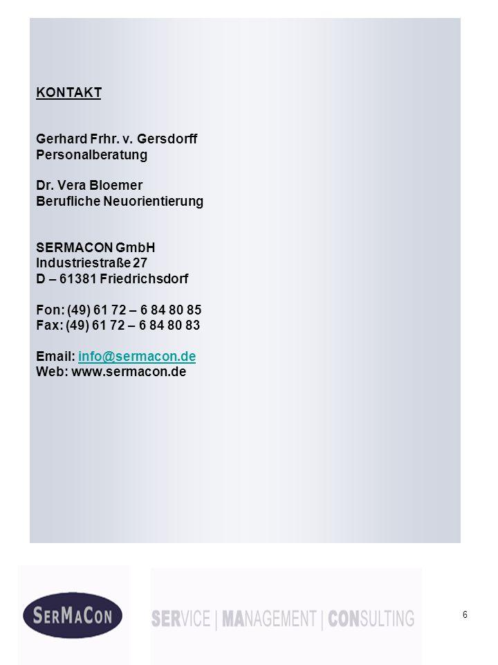 6 KONTAKT Gerhard Frhr. v. Gersdorff Personalberatung Dr. Vera Bloemer Berufliche Neuorientierung SERMACON GmbH Industriestraße 27 D – 61381 Friedrich