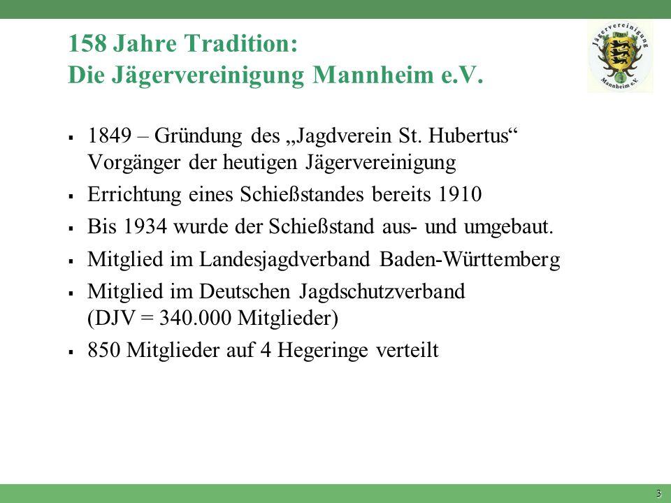 3 158 Jahre Tradition: Die Jägervereinigung Mannheim e.V. 1849 – Gründung des Jagdverein St. Hubertus Vorgänger der heutigen Jägervereinigung Errichtu