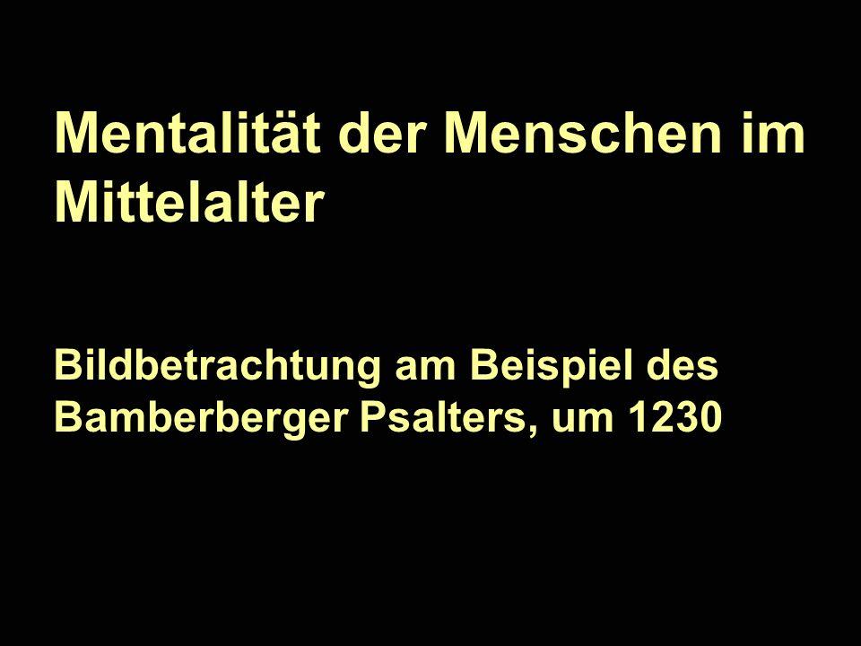 Mentalität der Menschen im Mittelalter Bildbetrachtung am Beispiel des Bamberberger Psalters, um 1230