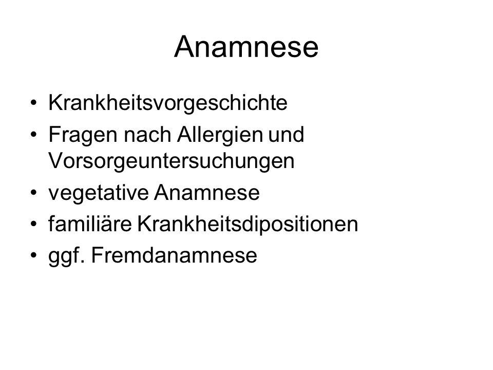 Anamnese Krankheitsvorgeschichte Fragen nach Allergien und Vorsorgeuntersuchungen vegetative Anamnese familiäre Krankheitsdipositionen ggf.