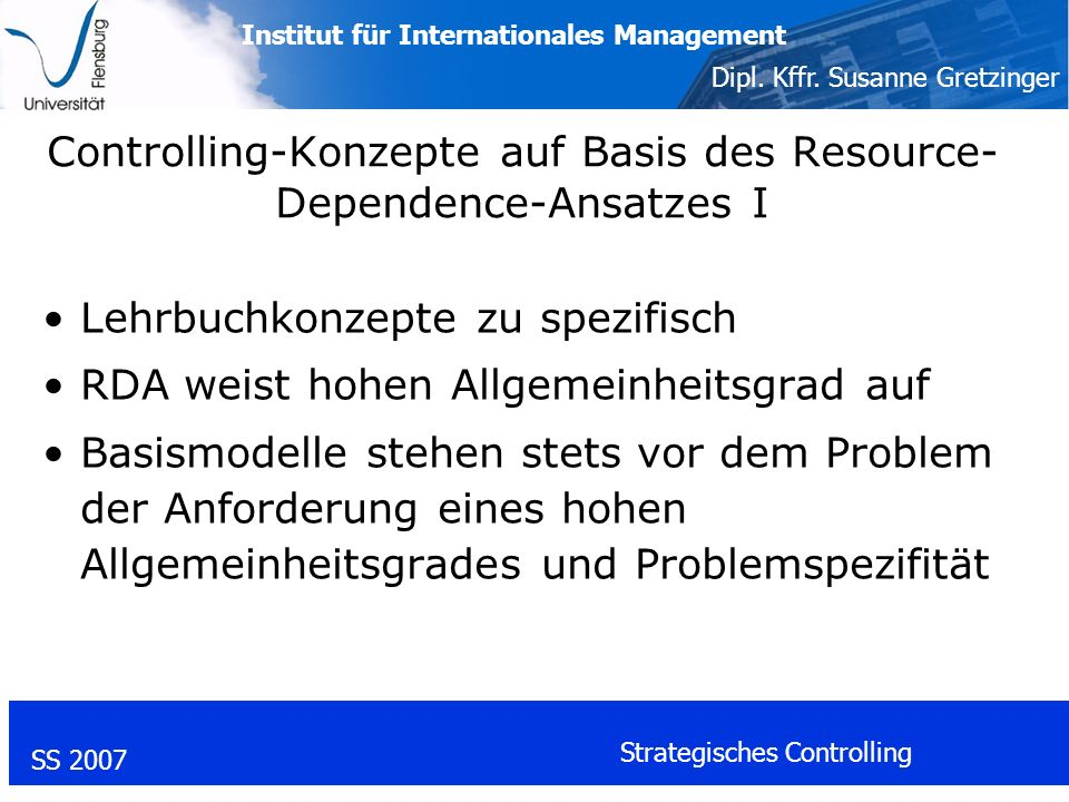 Institut für Internationales Management Dipl. Kffr. Susanne Gretzinger SS 2007 Strategisches Controlling Controlling-Konzepte auf Basis des Resource-
