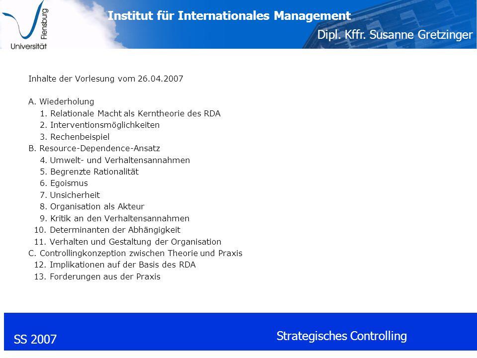 Institut für Internationales Management Dipl. Kffr. Susanne Gretzinger SS 2007 Strategisches Controlling Inhalte der Vorlesung vom 26.04.2007 A. Wiede