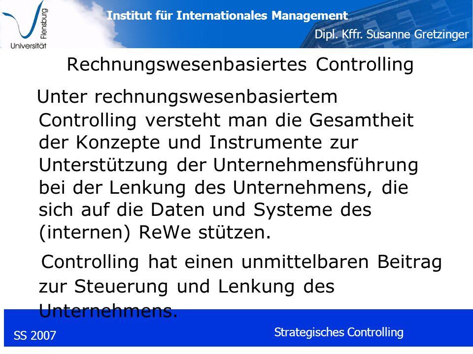 Institut für Internationales Management Dipl. Kffr. Susanne Gretzinger SS 2007 Strategisches Controlling Rechnungswesenbasiertes Controlling Unter rec