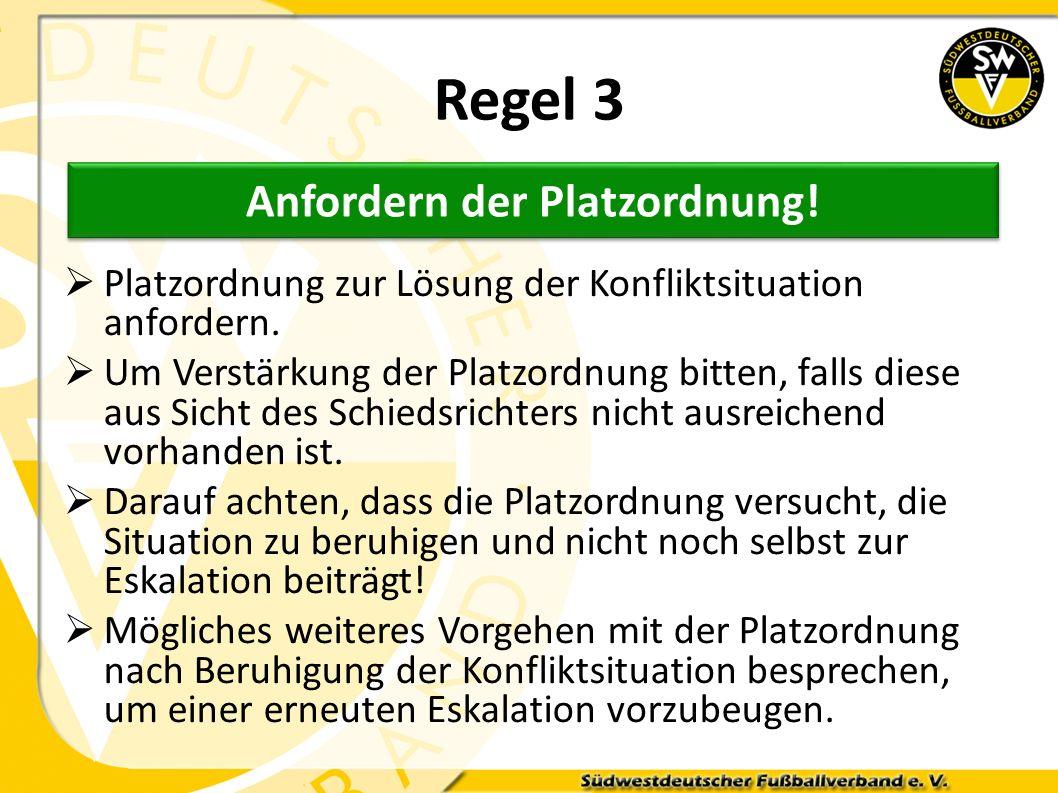 Regel 3 Platzordnung zur Lösung der Konfliktsituation anfordern. Um Verstärkung der Platzordnung bitten, falls diese aus Sicht des Schiedsrichters nic