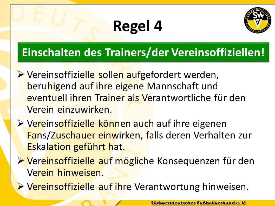 Regel 4 Vereinsoffizielle sollen aufgefordert werden, beruhigend auf ihre eigene Mannschaft und eventuell ihren Trainer als Verantwortliche für den Ve