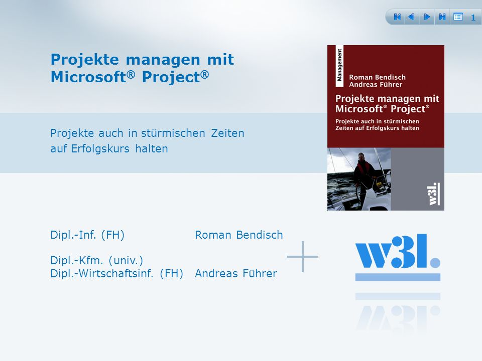2 Hinweis: Diese Folien geben die Inhalte des W3L-Buches Projekte managen mit Microsoft Project (ISBN 978-3-937137-34-6) in verkürzter Form wieder.