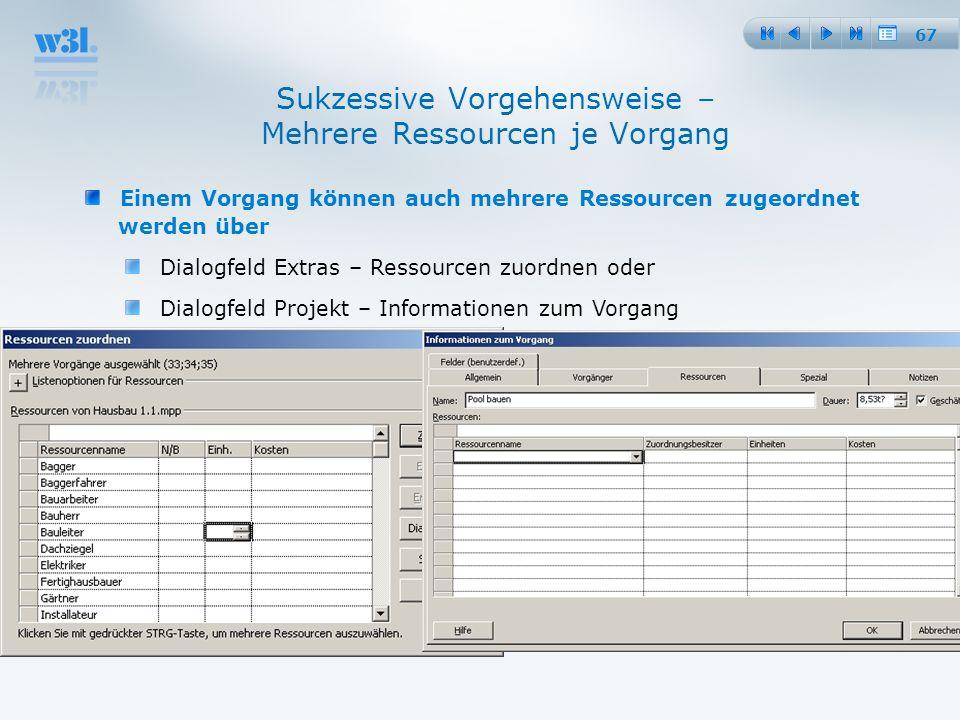 67 Sukzessive Vorgehensweise – Mehrere Ressourcen je Vorgang Einem Vorgang können auch mehrere Ressourcen zugeordnet werden über Dialogfeld Extras – R