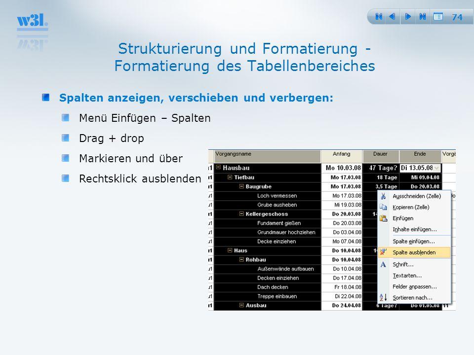 74 Strukturierung und Formatierung - Formatierung des Tabellenbereiches Spalten anzeigen, verschieben und verbergen: Menü Einfügen – Spalten Drag + dr