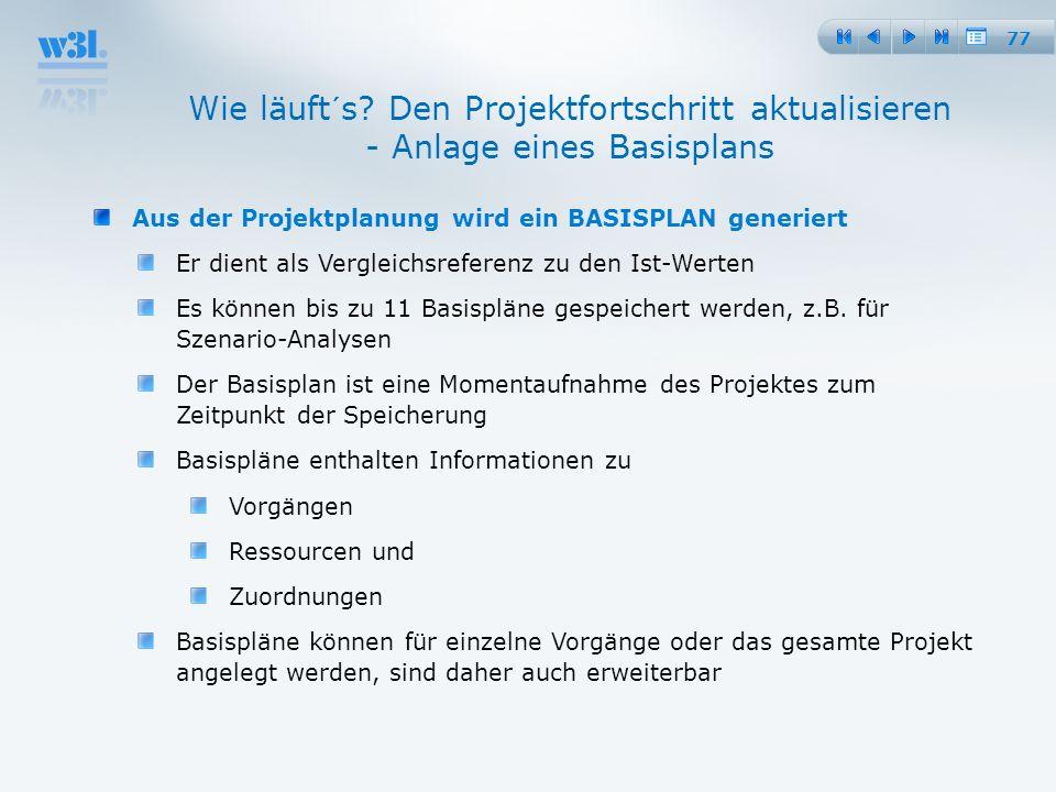 77 Aus der Projektplanung wird ein BASISPLAN generiert Er dient als Vergleichsreferenz zu den Ist-Werten Es können bis zu 11 Basispläne gespeichert we