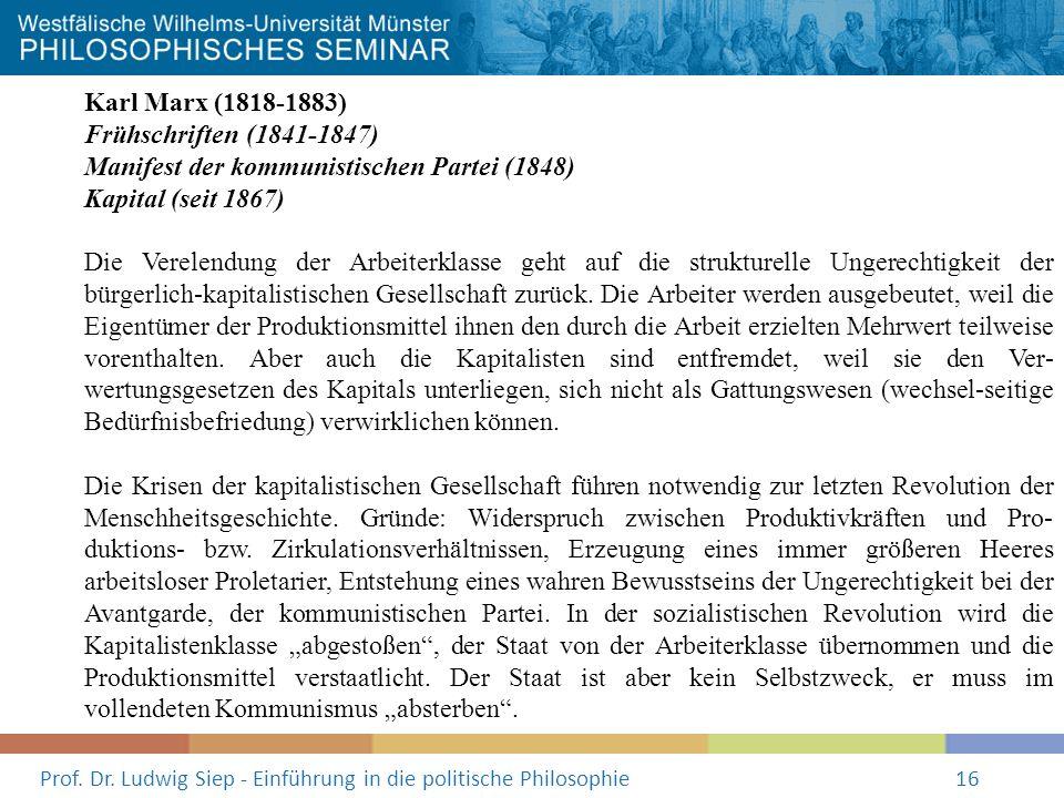 Prof. Dr. Ludwig Siep - Einführung in die politische Philosophie16 Karl Marx (1818-1883) Frühschriften (1841-1847) Manifest der kommunistischen Partei