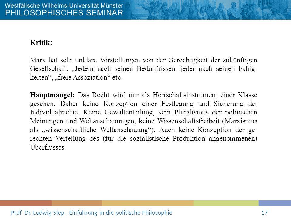 Prof. Dr. Ludwig Siep - Einführung in die politische Philosophie17 Kritik: Marx hat sehr unklare Vorstellungen von der Gerechtigkeit der zukünftigen G