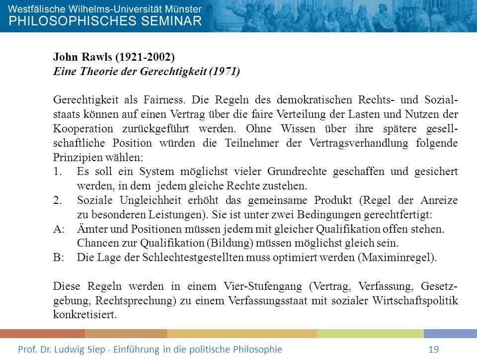 Prof. Dr. Ludwig Siep - Einführung in die politische Philosophie19 John Rawls (1921-2002) Eine Theorie der Gerechtigkeit (1971) Gerechtigkeit als Fair