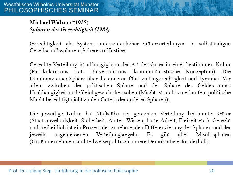 Prof. Dr. Ludwig Siep - Einführung in die politische Philosophie20 Michael Walzer (*1935) Sphären der Gerechtigkeit (1983) Gerechtigkeit als System un