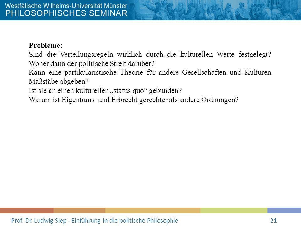 Prof. Dr. Ludwig Siep - Einführung in die politische Philosophie21 Probleme: Sind die Verteilungsregeln wirklich durch die kulturellen Werte festgeleg