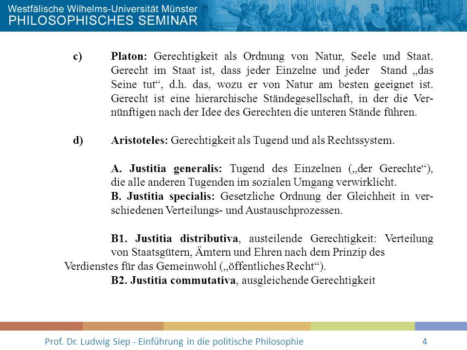 Prof. Dr. Ludwig Siep - Einführung in die politische Philosophie4 c) Platon: Gerechtigkeit als Ordnung von Natur, Seele und Staat. Gerecht im Staat is