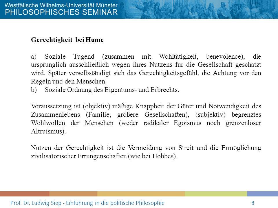 Prof. Dr. Ludwig Siep - Einführung in die politische Philosophie8 Gerechtigkeit bei Hume a) Soziale Tugend (zusammen mit Wohltätigkeit, benevolence),