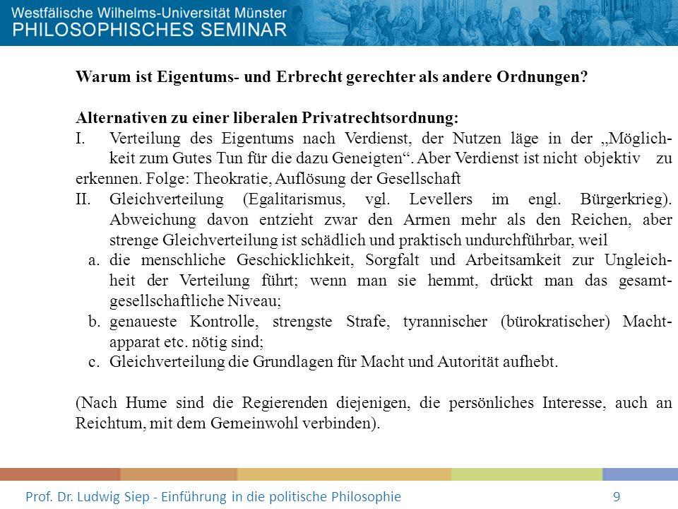Prof. Dr. Ludwig Siep - Einführung in die politische Philosophie9 Warum ist Eigentums- und Erbrecht gerechter als andere Ordnungen? Alternativen zu ei