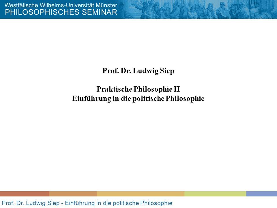 Prof. Dr. Ludwig Siep - Einführung in die politische Philosophie Prof. Dr. Ludwig Siep Praktische Philosophie II Einführung in die politische Philosop