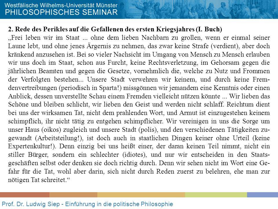 Prof. Dr. Ludwig Siep - Einführung in die politische Philosophie 2. Rede des Perikles auf die Gefallenen des ersten Kriegsjahres (I. Buch) Frei leben