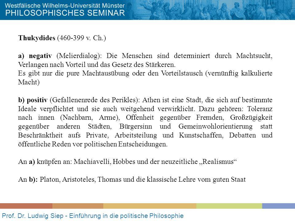 Prof. Dr. Ludwig Siep - Einführung in die politische Philosophie Thukydides (460-399 v. Ch.) a) negativ (Melierdialog): Die Menschen sind determiniert