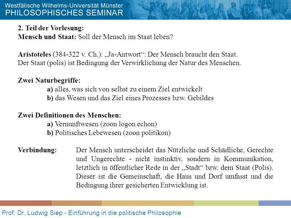 Prof. Dr. Ludwig Siep - Einführung in die politische Philosophie 2. Teil der Vorlesung: Mensch und Staat: Soll der Mensch im Staat leben? Aristoteles