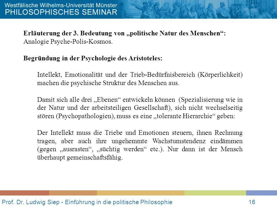 Prof. Dr. Ludwig Siep - Einführung in die politische Philosophie16 Erläuterung der 3. Bedeutung von politische Natur des Menschen: Analogie Psyche-Pol