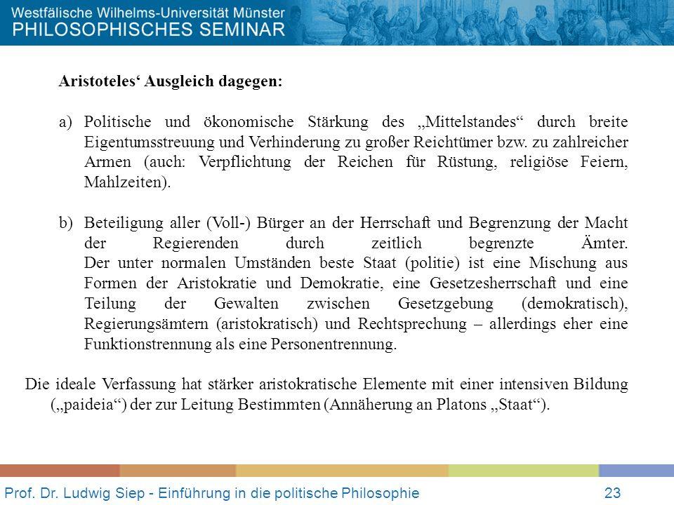 Prof. Dr. Ludwig Siep - Einführung in die politische Philosophie23 Aristoteles Ausgleich dagegen: a)Politische und ökonomische Stärkung des Mittelstan