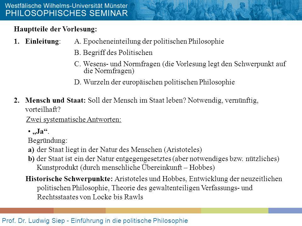 Prof. Dr. Ludwig Siep - Einführung in die politische Philosophie Hauptteile der Vorlesung: 1. Einleitung: A. Epocheneinteilung der politischen Philoso