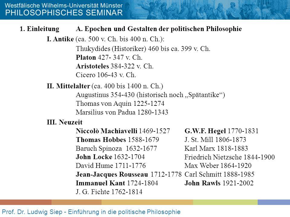 Prof. Dr. Ludwig Siep - Einführung in die politische Philosophie 1. Einleitung A. Epochen und Gestalten der politischen Philosophie I. Antike (ca. 500