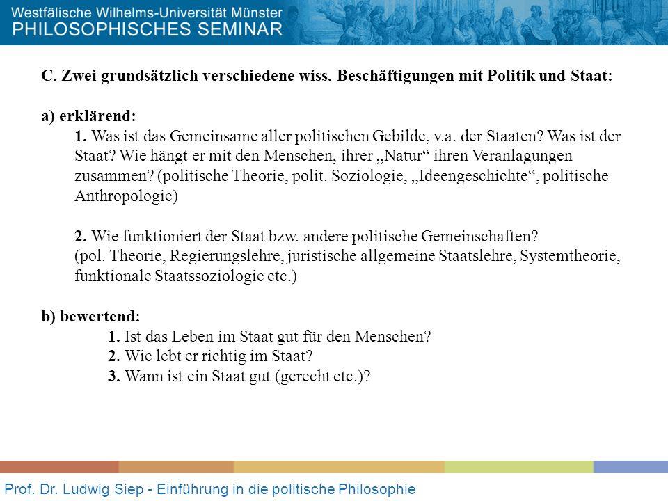 Prof. Dr. Ludwig Siep - Einführung in die politische Philosophie C. Zwei grundsätzlich verschiedene wiss. Beschäftigungen mit Politik und Staat: a) er