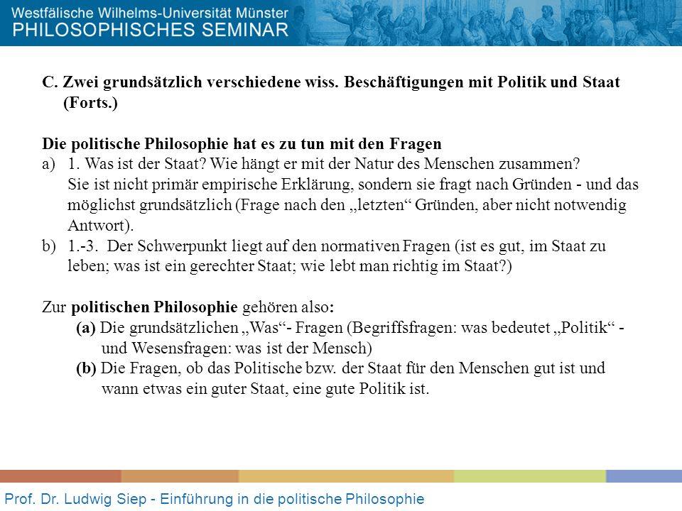 Prof. Dr. Ludwig Siep - Einführung in die politische Philosophie C. Zwei grundsätzlich verschiedene wiss. Beschäftigungen mit Politik und Staat (Forts