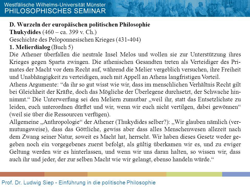 Prof. Dr. Ludwig Siep - Einführung in die politische Philosophie D. Wurzeln der europäischen politischen Philosophie Thukydides (460 – ca. 399 v. Ch.)