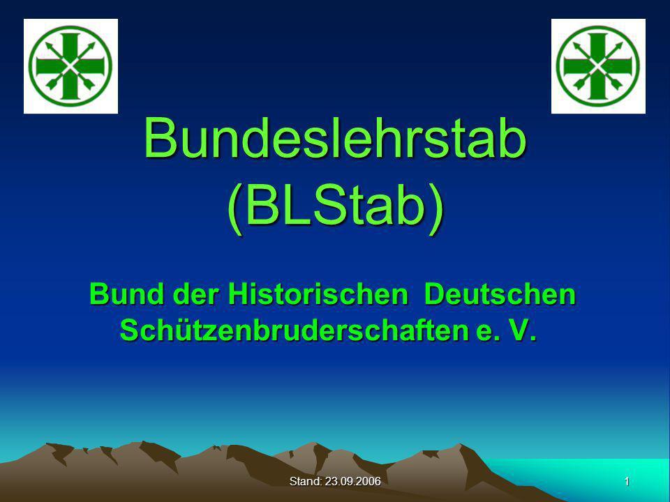 1 Stand: 23.09.2006 Bundeslehrstab (BLStab) Bund der Historischen Deutschen Schützenbruderschaften e. V. Bund der Historischen Deutschen Schützenbrude