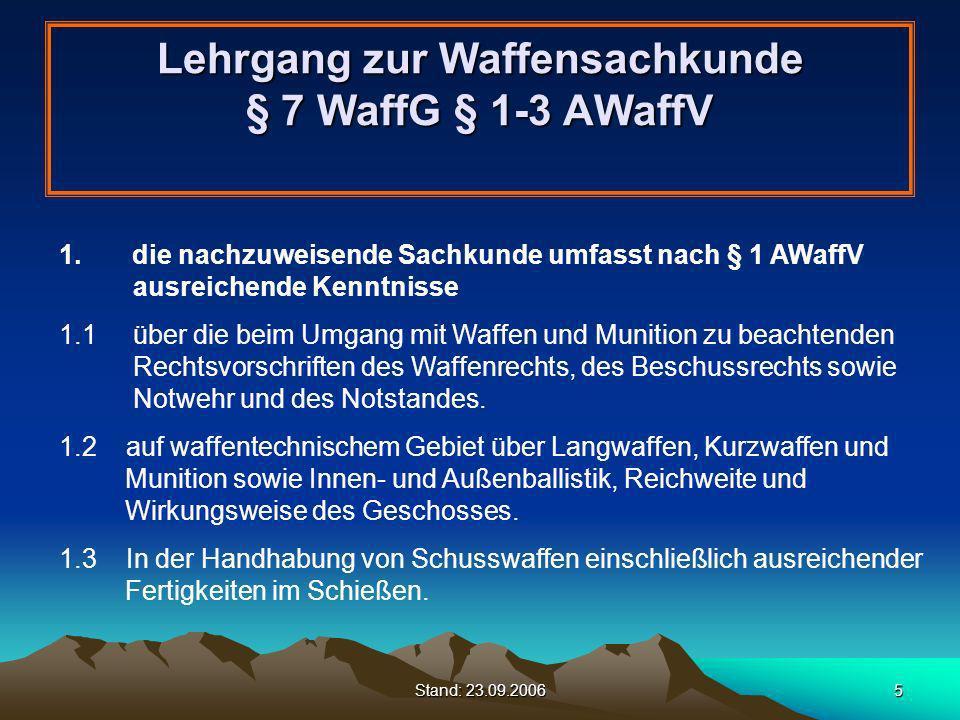 Stand: 23.09.20065 Lehrgang zur Waffensachkunde § 7 WaffG § 1-3 AWaffV 1. die nachzuweisende Sachkunde umfasst nach § 1 AWaffV ausreichende Kenntnisse