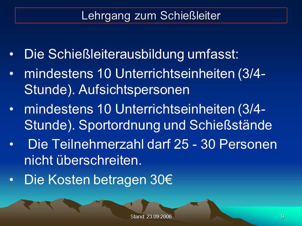 Stand: 23.09.20069 Lehrgang zum Schießleiter Die Schießleiterausbildung umfasst: mindestens 10 Unterrichtseinheiten (3/4- Stunde). Aufsichtspersonen m