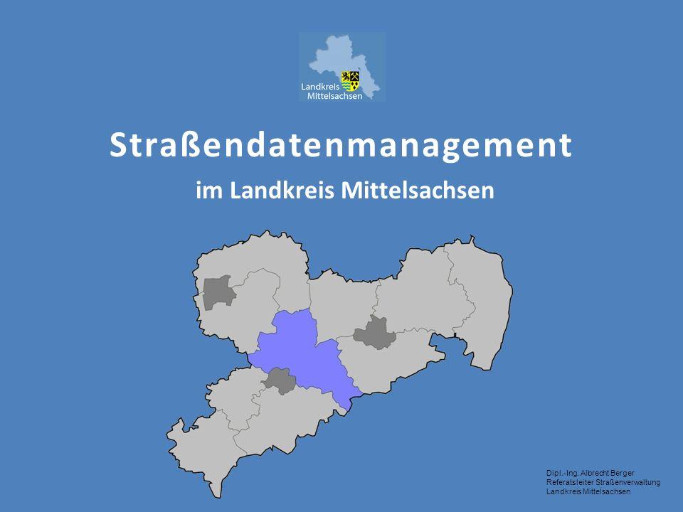 Dipl.-Ing. Albrecht Berger Referatsleiter Straßenverwaltung Landkreis Mittelsachsen Straßendatenmanagement im Landkreis Mittelsachsen
