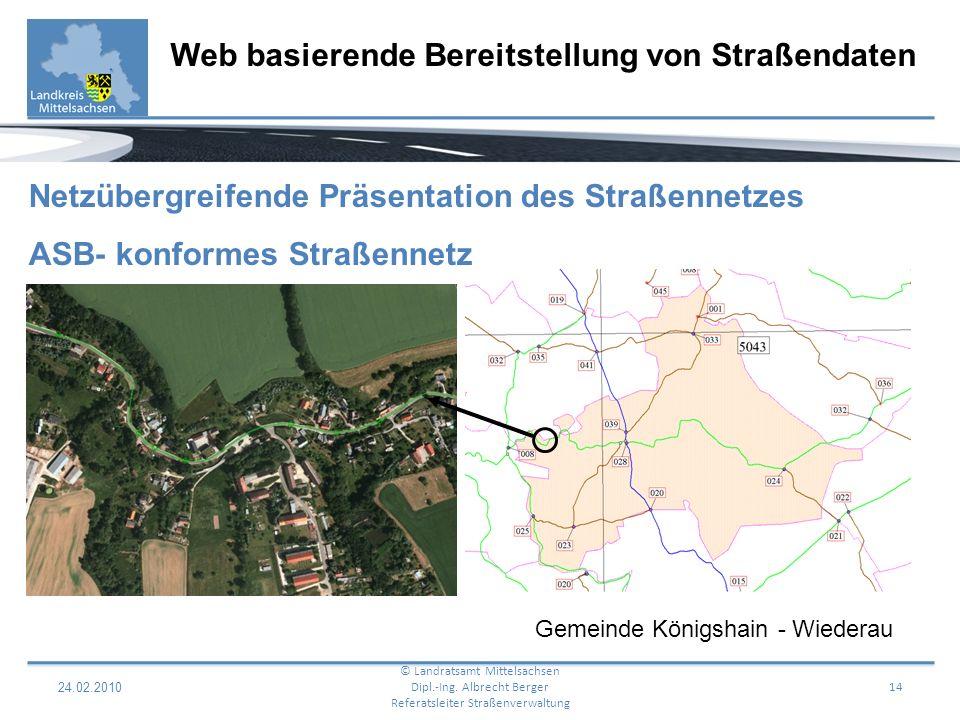 24.02.2010 15 Web basierende Bereitstellung von Straßendaten © Landratsamt Mittelsachsen Dipl.-Ing.