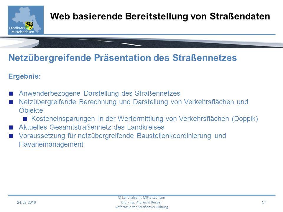 24.02.2010 17 Web basierende Bereitstellung von Straßendaten © Landratsamt Mittelsachsen Dipl.-Ing. Albrecht Berger Referatsleiter Straßenverwaltung N