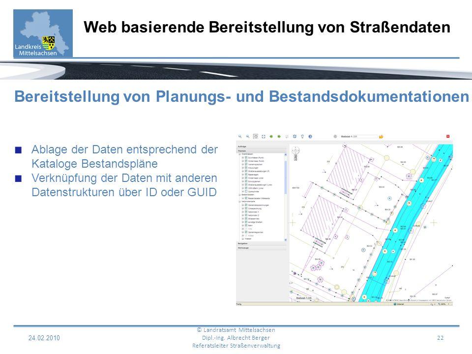24.02.2010 22 Web basierende Bereitstellung von Straßendaten © Landratsamt Mittelsachsen Dipl.-Ing. Albrecht Berger Referatsleiter Straßenverwaltung B