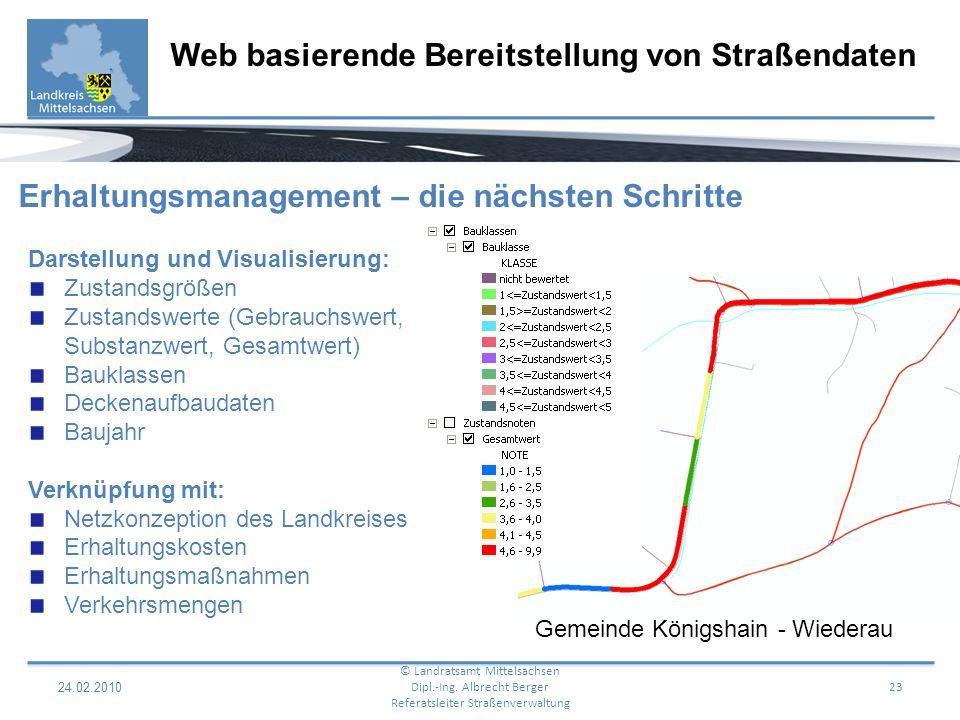 24.02.2010 23 Web basierende Bereitstellung von Straßendaten © Landratsamt Mittelsachsen Dipl.-Ing. Albrecht Berger Referatsleiter Straßenverwaltung E