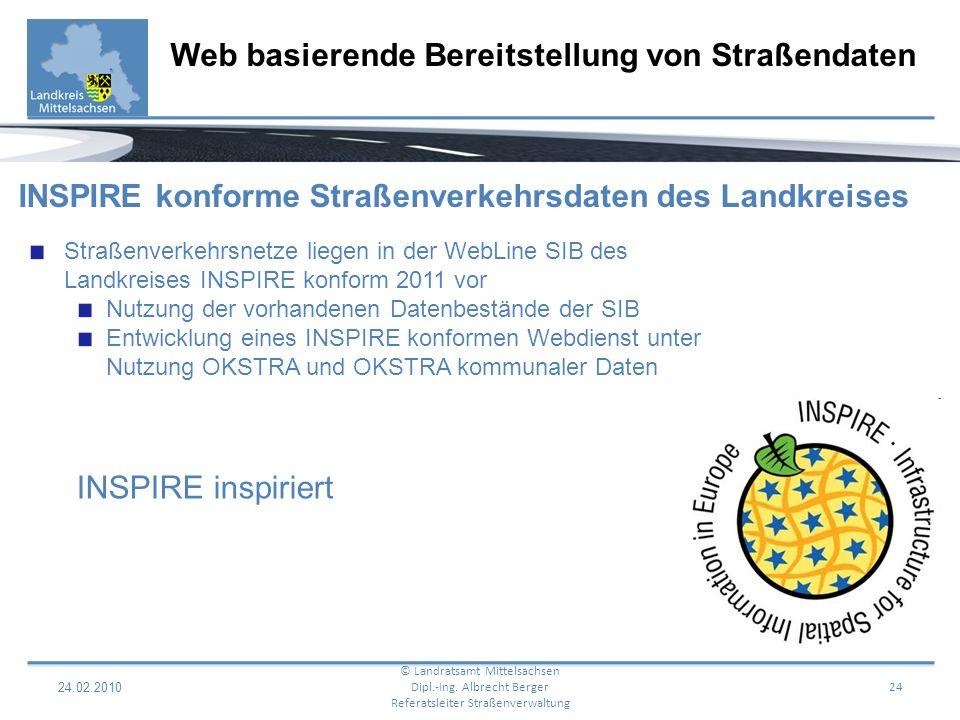 24.02.2010 24 Web basierende Bereitstellung von Straßendaten © Landratsamt Mittelsachsen Dipl.-Ing. Albrecht Berger Referatsleiter Straßenverwaltung S