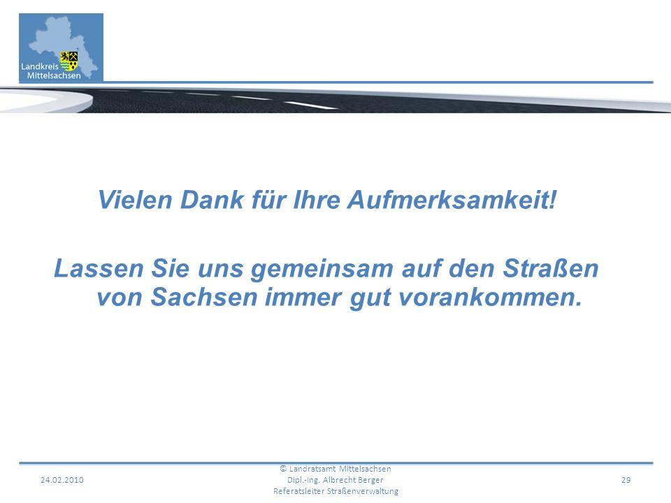 24.02.201029 Vielen Dank für Ihre Aufmerksamkeit! Lassen Sie uns gemeinsam auf den Straßen von Sachsen immer gut vorankommen. © Landratsamt Mittelsach