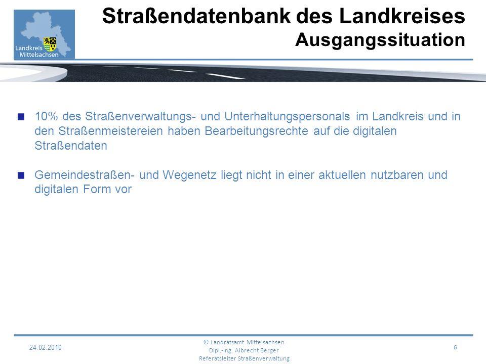 24.02.20107 Straßendatenbank des Landkreises Zielvorstellung © Landratsamt Mittelsachsen Dipl.-Ing.