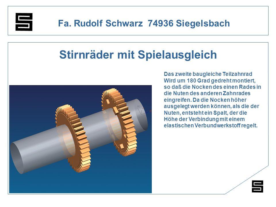 Fa. Rudolf Schwarz 74936 Siegelsbach Stirnräder mit Spielausgleich Das zweite baugleiche Teilzahnrad Wird um 180 Grad gedreht montiert, so daß die Noc