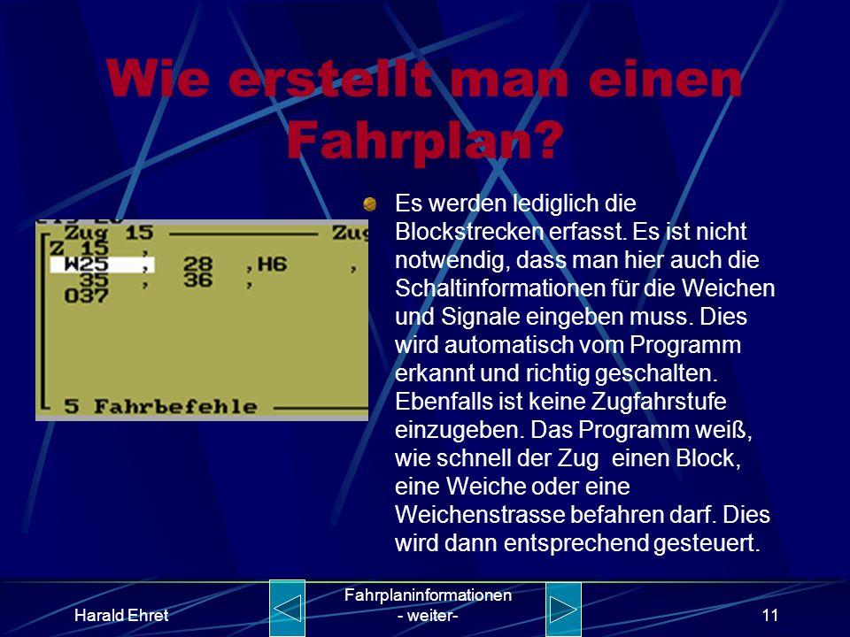 Harald Ehret Fahrplaninformationen - weiter-10 Wie erstellt man einen Fahrplan? Und so sieht dann der fertige Fahrplan aus. Sie erkennen auch, dass hi
